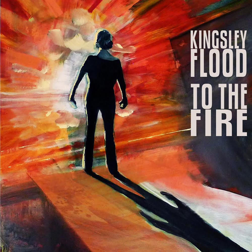 Kingsley Flood, 'To The Fire'