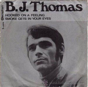 B.J. Thomas, &quot;Hooked on a Feeling&quot;