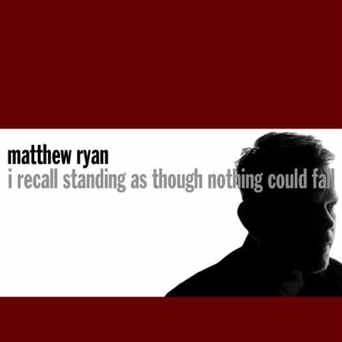 "Matthew Ryan, ""I Recall Standing As Though Nothing Could Fall"""