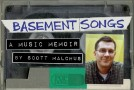 Unabashed Self-Promotion: BASEMENT SONGS (the book) by Scott Malchus