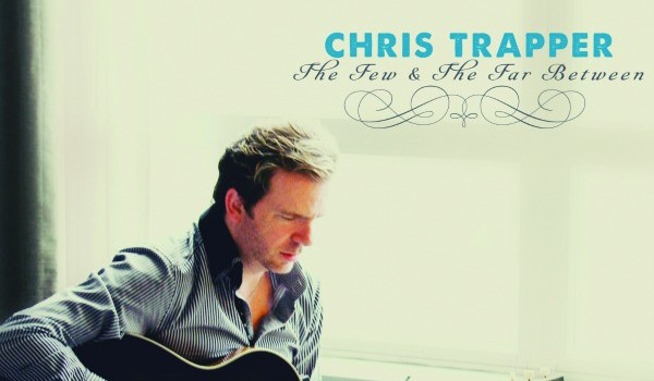 "Chris Trapper, ""The Few & the Far Between"""