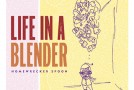 "CD Review: Life in a Blender, ""Homewrecker Spoon"""