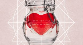 "New Music: Johan Reinhold, ""Heart in a Jar"""