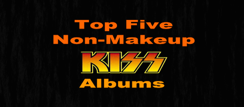 Top Five KISS Non Makeup Albums