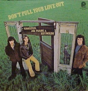 Hamilton, Joe Frank &amp; Reynolds, &quot;Don't Pull Your Love&quot;