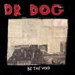"Dr. Dog ""Be The Void"""