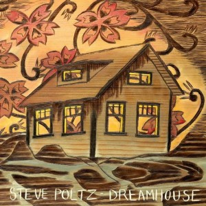 Steve Poltz &quot;Dreamhouse&quot;