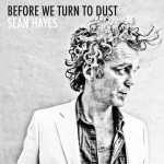 "Sean Hayes ""Before We Turn To Dust"""