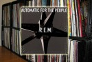 The Vinyl Diaries: R.E.M., Automatic for the People